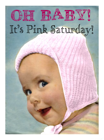 Oh Baby It's Pink Saturday